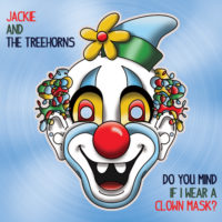 Jackie and The Treehorns Do You Mind If I Wear A Clown Mask?