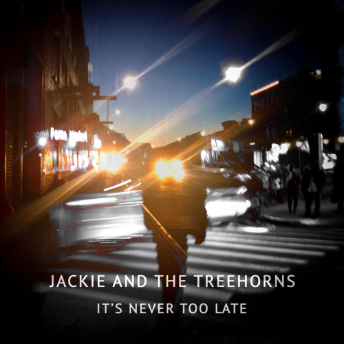 It's Never Too Late - Jackie and The Treehorns